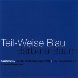 Teil-Weise Blau - Barbara Baum - Ausstellung 1998 KSK Syke